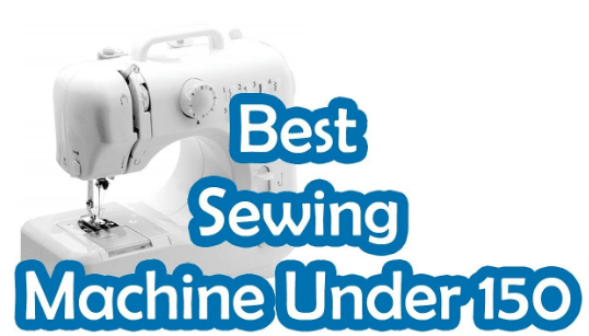 Best Sewing Machine under 150